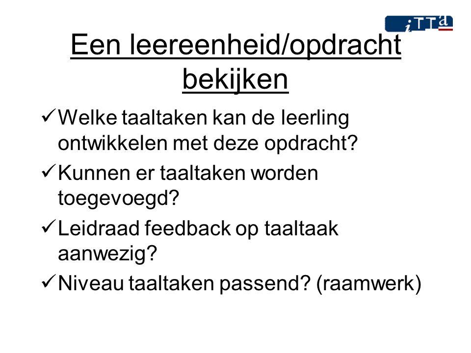 Een leereenheid/opdracht bekijken Welke taaltaken kan de leerling ontwikkelen met deze opdracht? Kunnen er taaltaken worden toegevoegd? Leidraad feedb