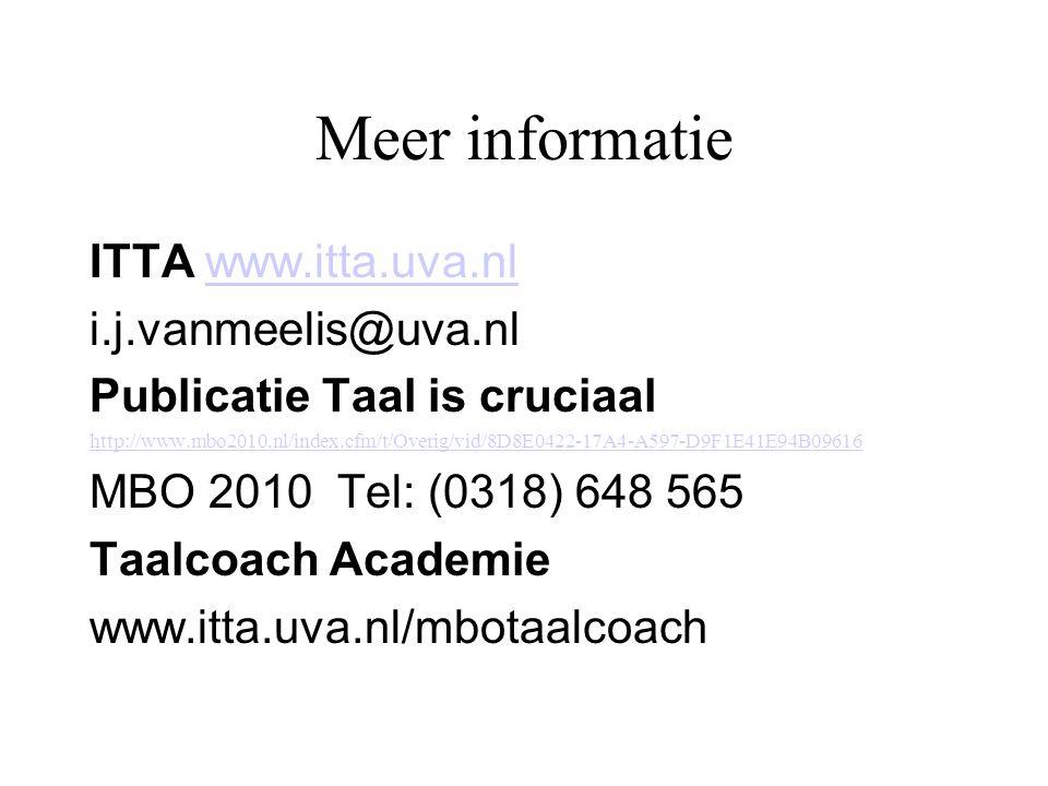 Meer informatie ITTA www.itta.uva.nlwww.itta.uva.nl i.j.vanmeelis@uva.nl Publicatie Taal is cruciaal http://www.mbo2010.nl/index.cfm/t/Overig/vid/8D8E