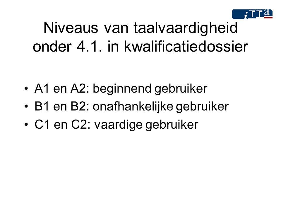 Niveaus van taalvaardigheid onder 4.1. in kwalificatiedossier A1 en A2: beginnend gebruiker B1 en B2: onafhankelijke gebruiker C1 en C2: vaardige gebr