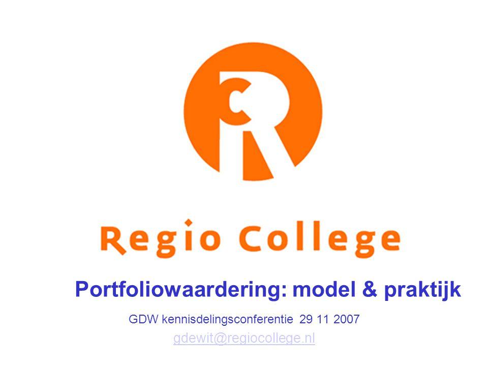 Portfoliowaardering: model & praktijk GDW kennisdelingsconferentie 29 11 2007 gdewit@regiocollege.nl