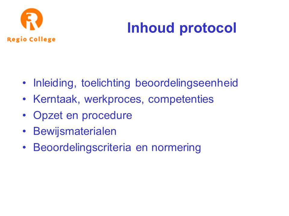 Inhoud protocol Inleiding, toelichting beoordelingseenheid Kerntaak, werkproces, competenties Opzet en procedure Bewijsmaterialen Beoordelingscriteria