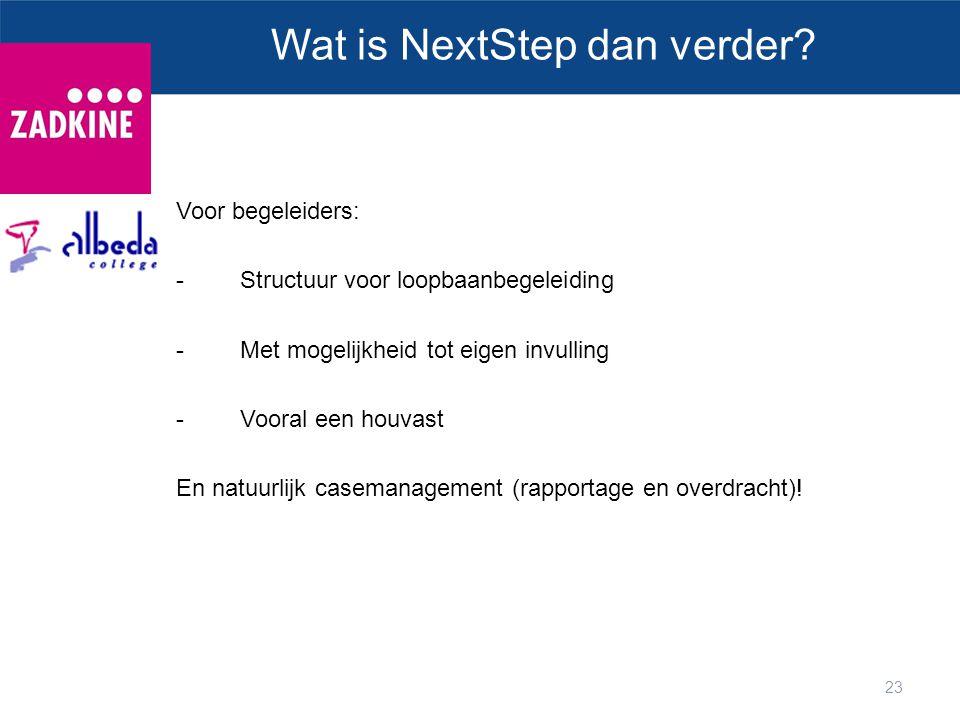 23 Wat is NextStep dan verder? Voor begeleiders: -Structuur voor loopbaanbegeleiding -Met mogelijkheid tot eigen invulling -Vooral een houvast En natu