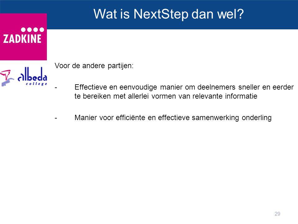 29 Wat is NextStep dan wel? Voor de andere partijen: -Effectieve en eenvoudige manier om deelnemers sneller en eerder te bereiken met allerlei vormen