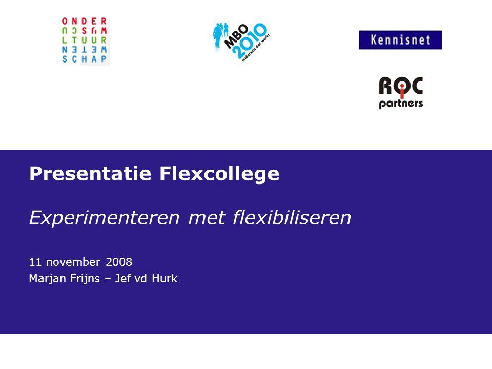 Presentatie Flexcollege Experimenteren met flexibiliseren 11 november 2008 Marjan Frijns – Jef vd Hurk