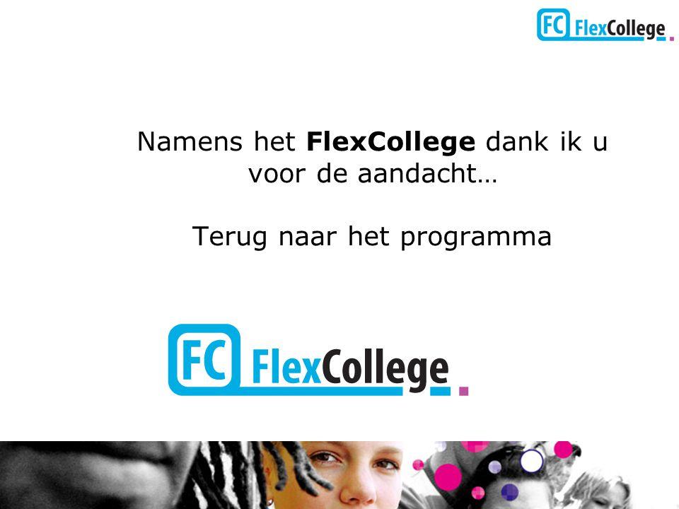 Namens het FlexCollege dank ik u voor de aandacht… Terug naar het programma