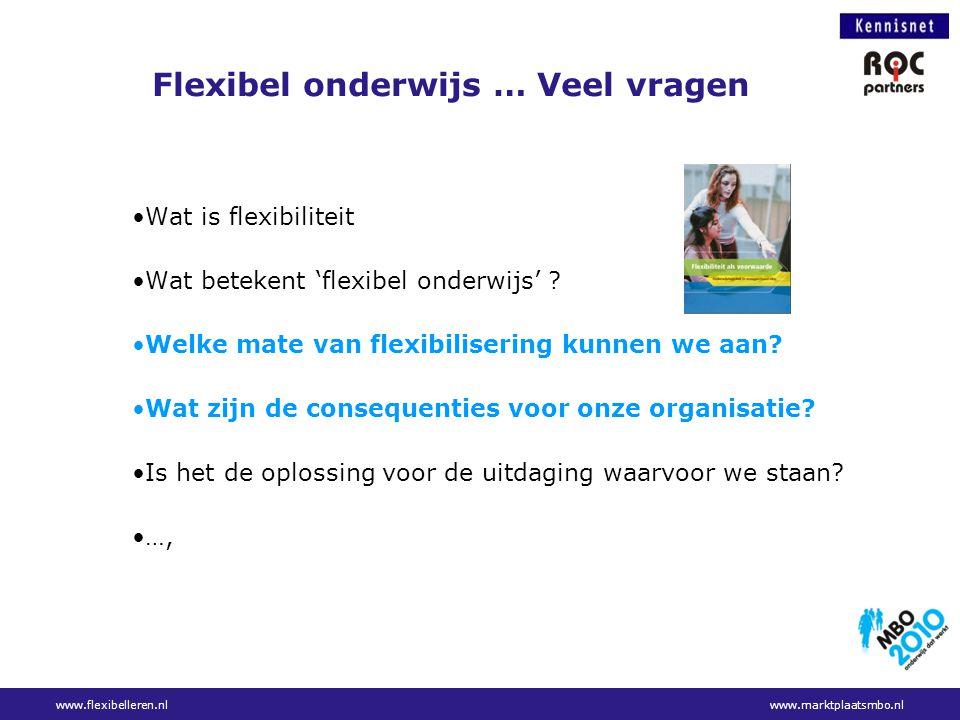 Flexibel onderwijs … Veel vragen Wat is flexibiliteit Wat betekent 'flexibel onderwijs' ? Welke mate van flexibilisering kunnen we aan? Wat zijn de co