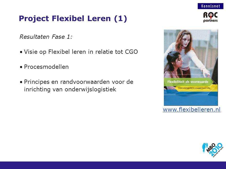 Project Flexibel Leren (1) Resultaten Fase 1: Visie op Flexibel leren in relatie tot CGO Procesmodellen Principes en randvoorwaarden voor de inrichtin