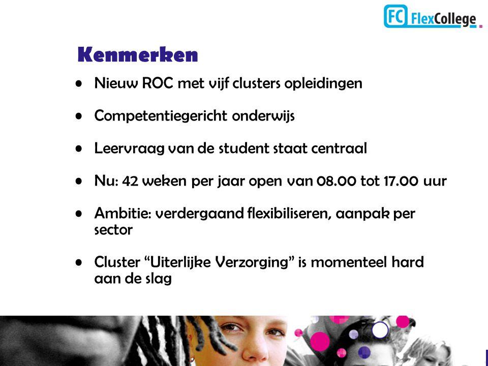 Kenmerken Nieuw ROC met vijf clusters opleidingen Competentiegericht onderwijs Leervraag van de student staat centraal Nu: 42 weken per jaar open van