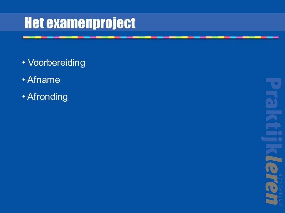 Voorbereiding Afname Afronding Het examenproject