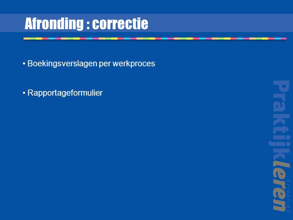 Boekingsverslagen per werkproces Rapportageformulier Afronding : correctie