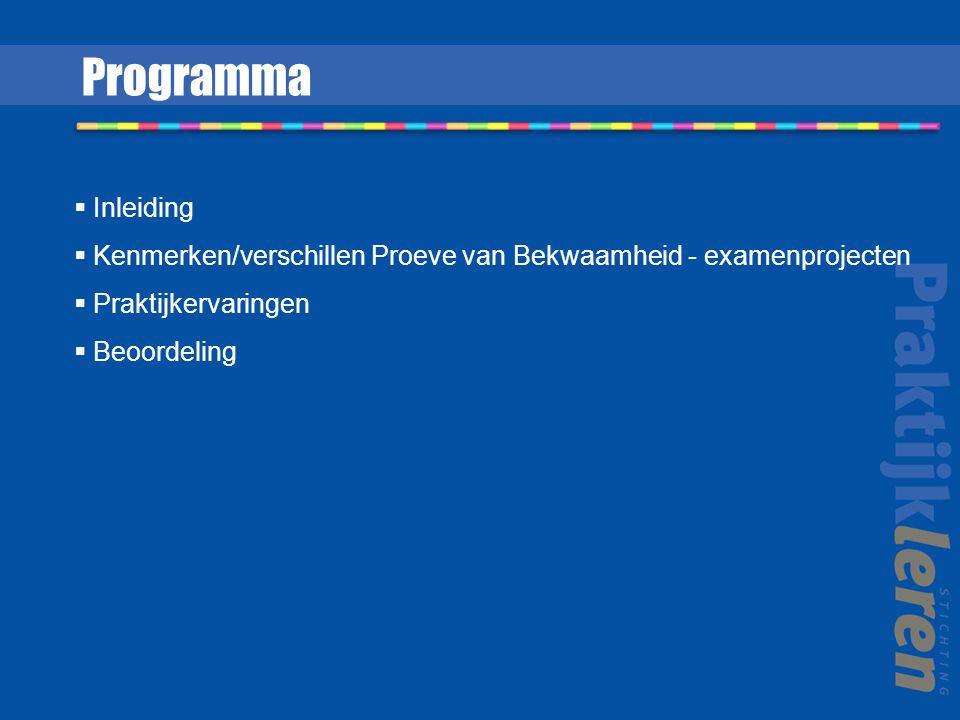  Inleiding  Kenmerken/verschillen Proeve van Bekwaamheid - examenprojecten  Praktijkervaringen  Beoordeling Programma