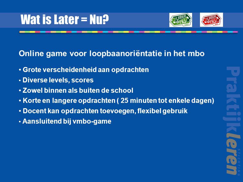 Online game voor loopbaanoriëntatie in het mbo Wat is Later = Nu? Aansluitend bij vmbo-game Docent kan opdrachten toevoegen, flexibel gebruik Korte en