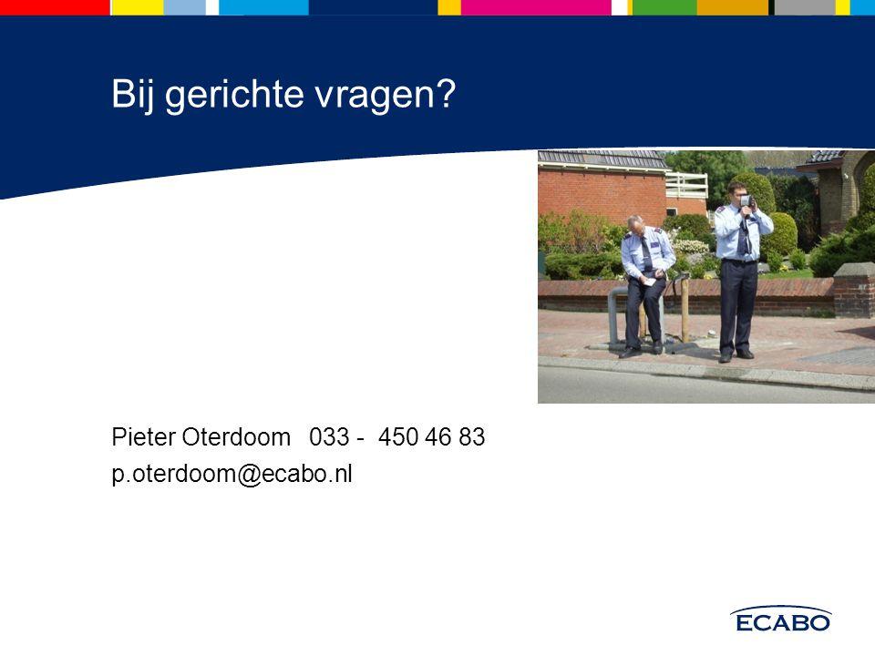 Bij gerichte vragen Pieter Oterdoom 033 - 450 46 83 p.oterdoom@ecabo.nl