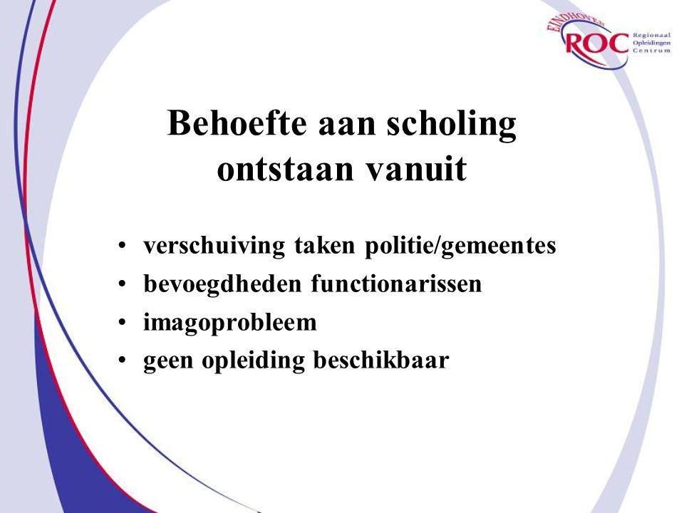 Behoefte aan scholing ontstaan vanuit verschuiving taken politie/gemeentes bevoegdheden functionarissen imagoprobleem geen opleiding beschikbaar