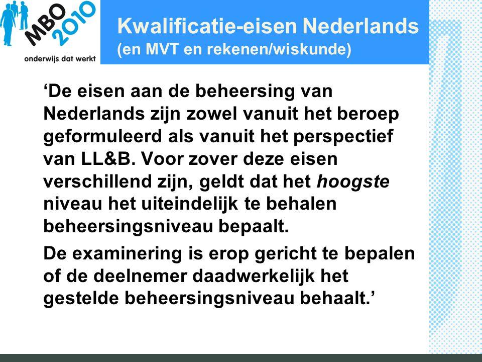Kwalificatie-eisen Nederlands (en MVT en rekenen/wiskunde) 'De eisen aan de beheersing van Nederlands zijn zowel vanuit het beroep geformuleerd als vanuit het perspectief van LL&B.