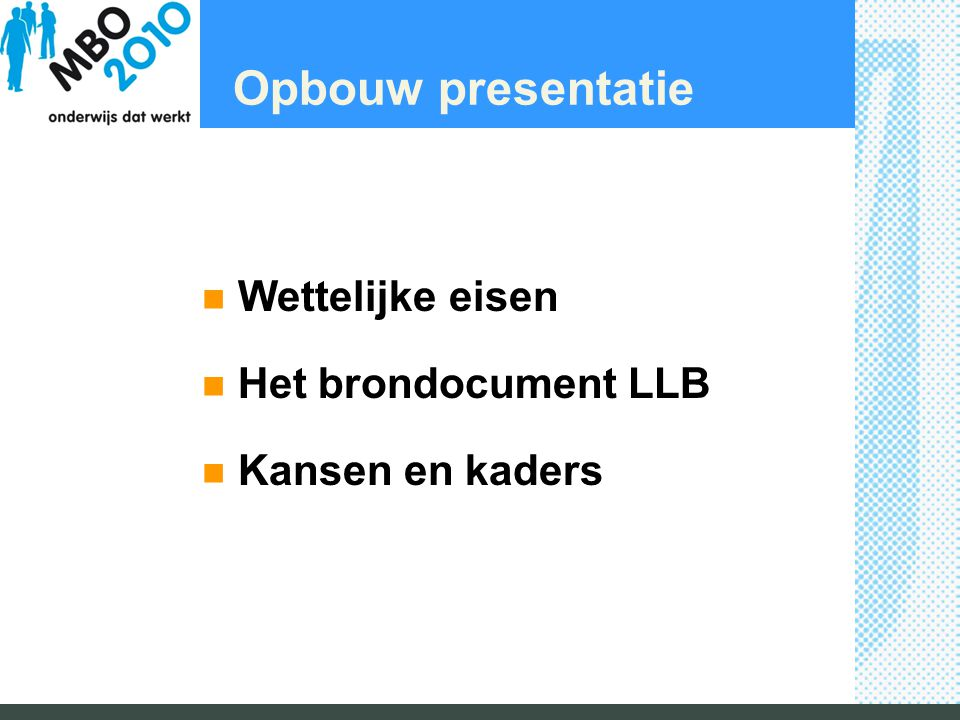 Opbouw presentatie Wettelijke eisen Het brondocument LLB Kansen en kaders