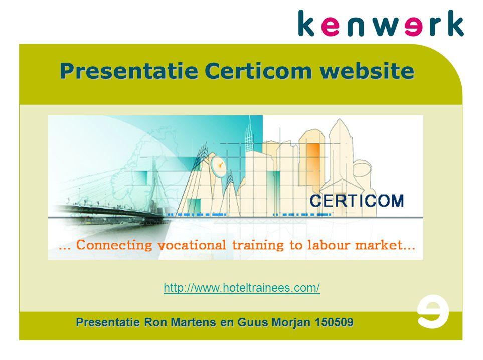 CERTi COM Presentatie Certicom website Presentatie Ron Martens en Guus Morjan 150509 http://www.hoteltrainees.com/