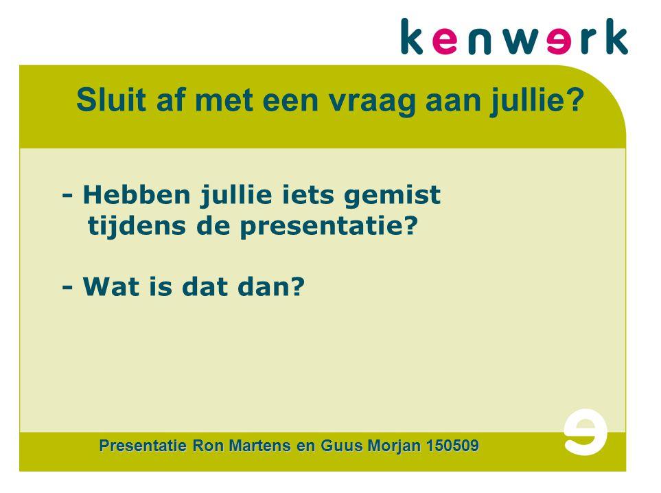 CERTi COM Sluit af met een vraag aan jullie. - Hebben jullie iets gemist tijdens de presentatie.