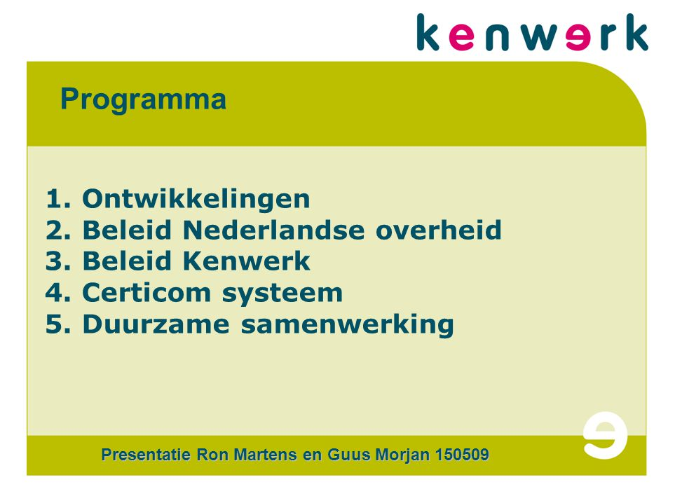 Programma 1. Ontwikkelingen 2. Beleid Nederlandse overheid 3.