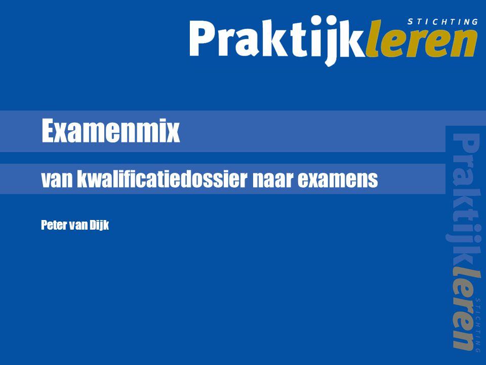 Examenmix van kwalificatiedossier naar examens Peter van Dijk