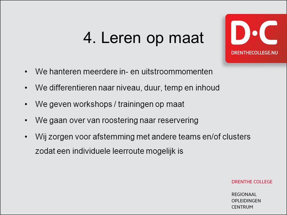 4. Leren op maat We hanteren meerdere in- en uitstroommomenten We differentieren naar niveau, duur, temp en inhoud We geven workshops / trainingen op