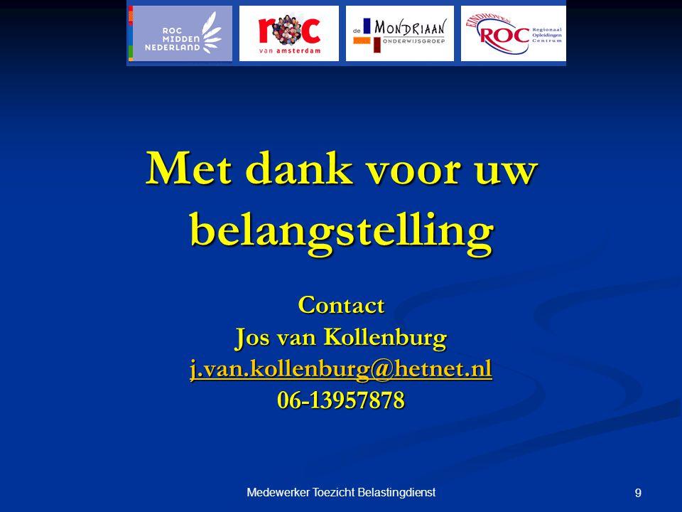 9 Met dank voor uw belangstelling Contact Jos van Kollenburg j.van.kollenburg@hetnet.nl 06-13957878