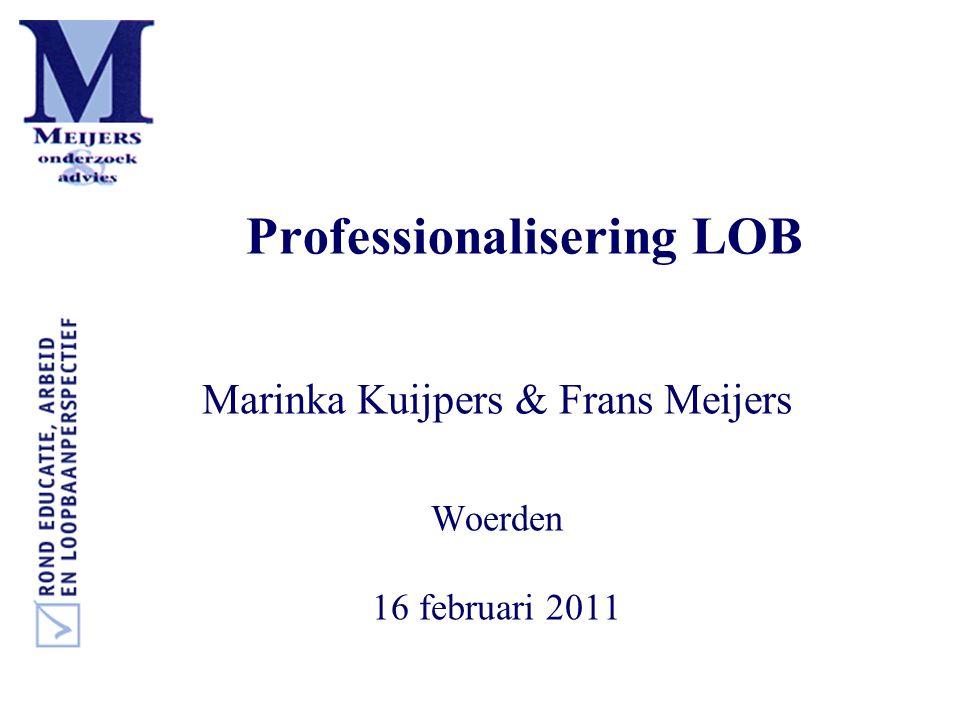 Professionalisering LOB Marinka Kuijpers & Frans Meijers Woerden 16 februari 2011