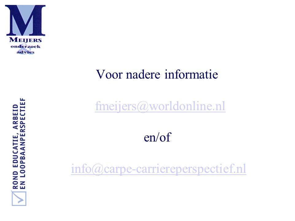 Voor nadere informatie fmeijers@worldonline.nl en/of info@carpe-carriereperspectief.nlfmeijers@worldonline.nlinfo@carpe-carriereperspectief.nl