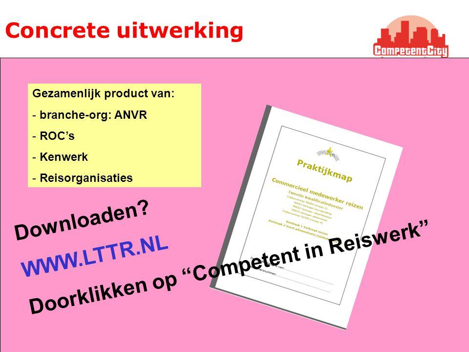 """Concrete uitwerking Gezamenlijk product van: - branche-org: ANVR - ROC's - Kenwerk - Reisorganisaties Downloaden? WWW.LTTR.NL Doorklikken op """"Competen"""