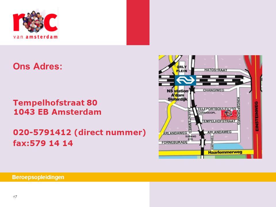 17 Ons Adres: Tempelhofstraat 80 1043 EB Amsterdam 020-5791412 (direct nummer) fax:579 14 14 Beroepsopleidingen