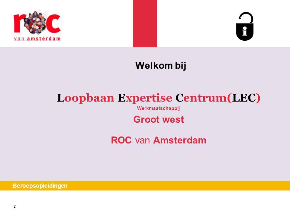 2 Beroepsopleidingen Loopbaan Expertise Centrum(LEC) Werkmaatschappij Groot west ROC van Amsterdam Welkom bij