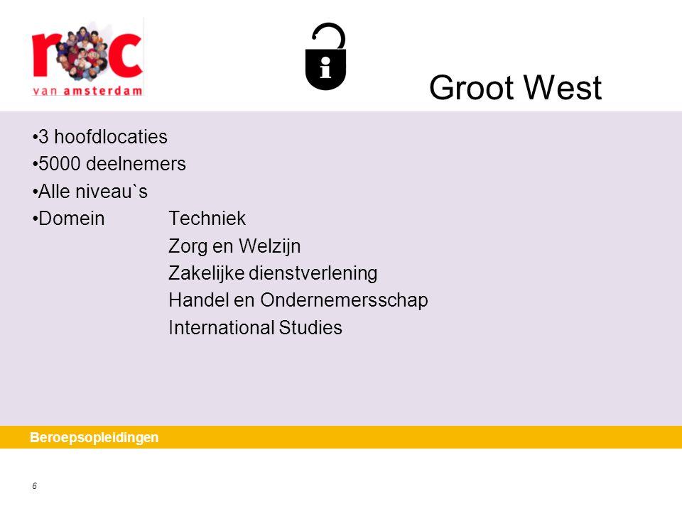 6 Beroepsopleidingen Groot West 3 hoofdlocaties 5000 deelnemers Alle niveau`s DomeinTechniek Zorg en Welzijn Zakelijke dienstverlening Handel en Onder