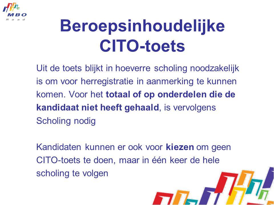 Beroepsinhoudelijke CITO-toets Uit de toets blijkt in hoeverre scholing noodzakelijk is om voor herregistratie in aanmerking te kunnen komen. Voor het