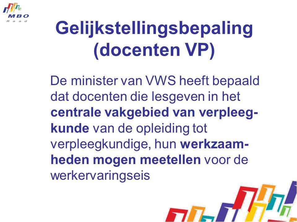Gelijkstellingsbepaling (docenten VP) De minister van VWS heeft bepaald dat docenten die lesgeven in het centrale vakgebied van verpleeg- kunde van de