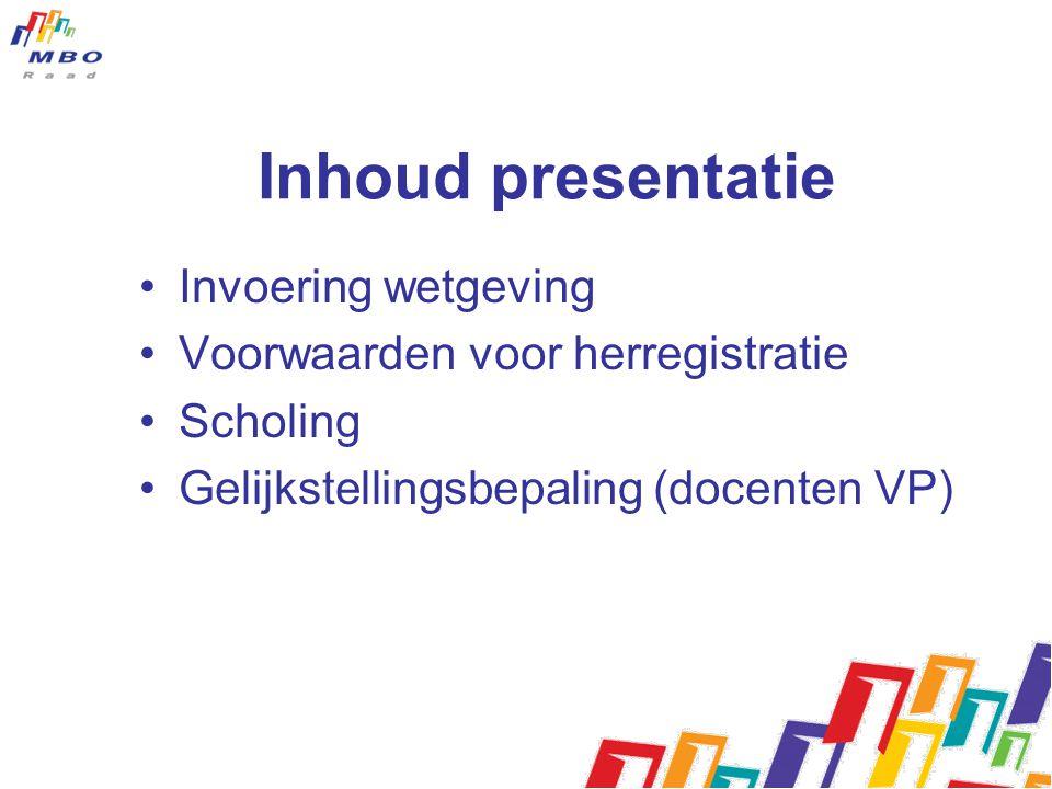 Inhoud presentatie Invoering wetgeving Voorwaarden voor herregistratie Scholing Gelijkstellingsbepaling (docenten VP)