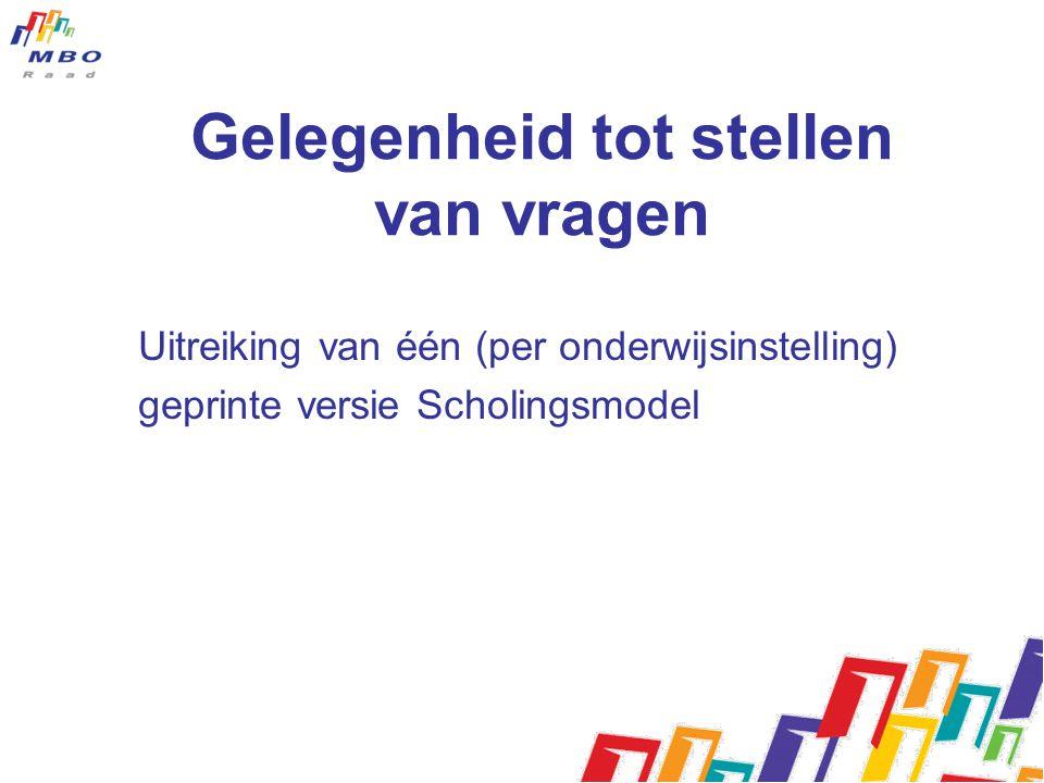Gelegenheid tot stellen van vragen Uitreiking van één (per onderwijsinstelling) geprinte versie Scholingsmodel