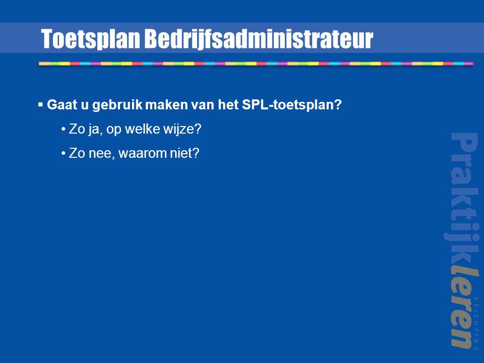  Gaat u gebruik maken van het SPL-toetsplan? Zo ja, op welke wijze? Zo nee, waarom niet? Toetsplan Bedrijfsadministrateur