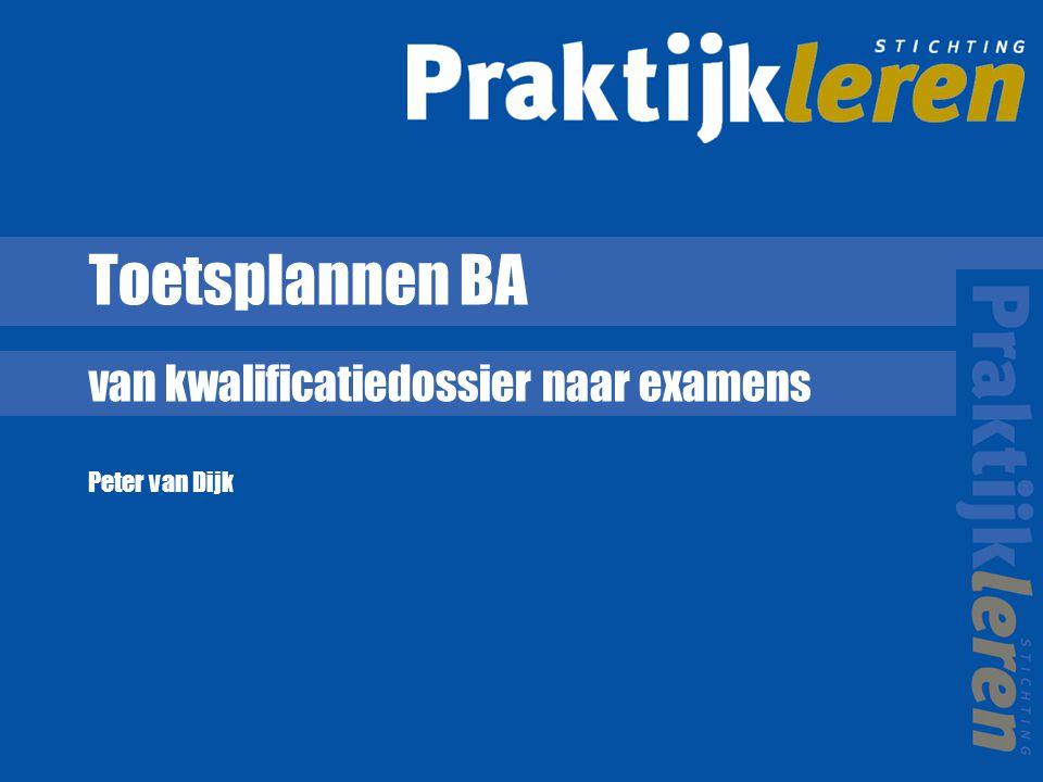 Toetsplannen BA van kwalificatiedossier naar examens Peter van Dijk