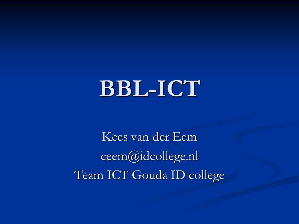 BBL-ICT Kees van der Eem ceem@idcollege.nl Team ICT Gouda ID college