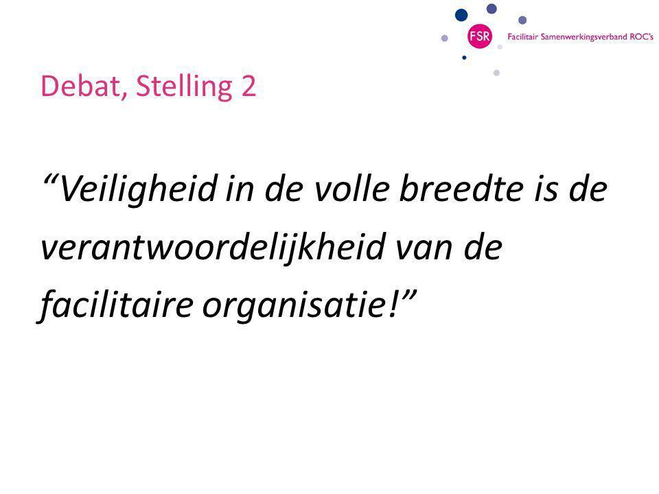 Debat, Stelling 2 Veiligheid in de volle breedte is de verantwoordelijkheid van de facilitaire organisatie!