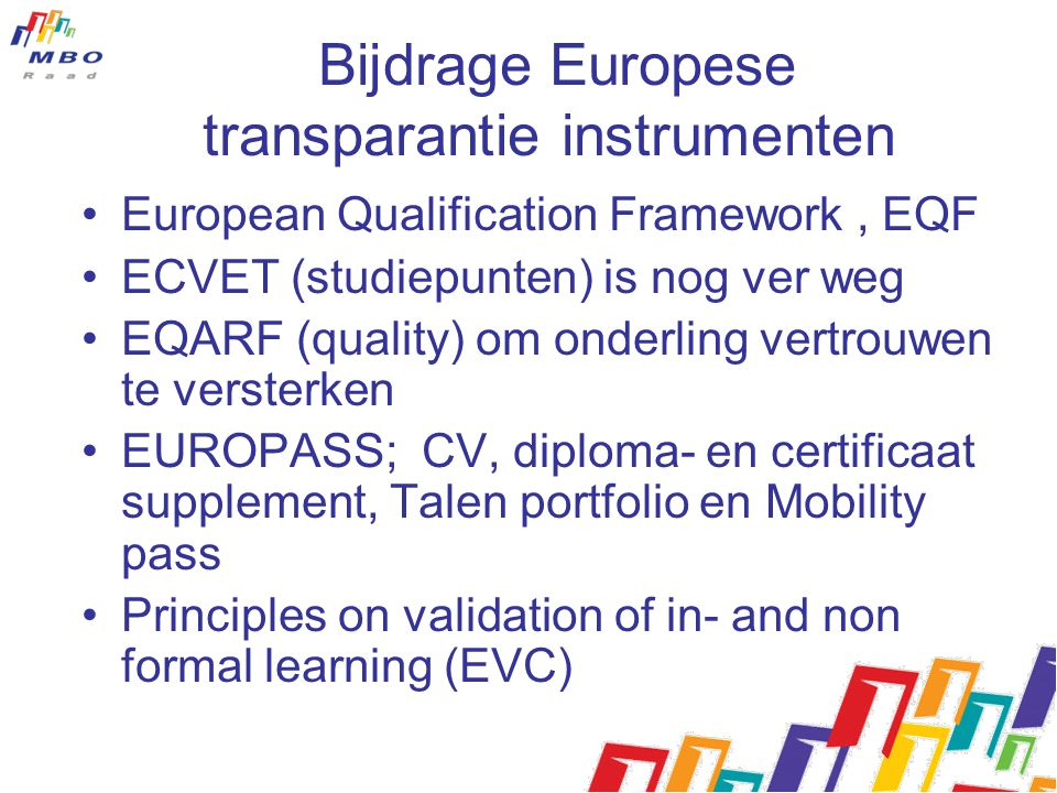 Bijdrage Europese transparantie instrumenten European Qualification Framework, EQF ECVET (studiepunten) is nog ver weg EQARF (quality) om onderling ve