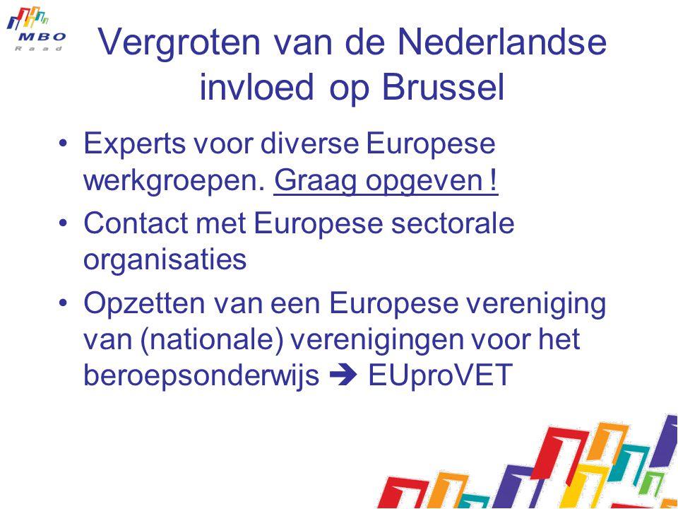 Vergroten van de Nederlandse invloed op Brussel Experts voor diverse Europese werkgroepen. Graag opgeven ! Contact met Europese sectorale organisaties