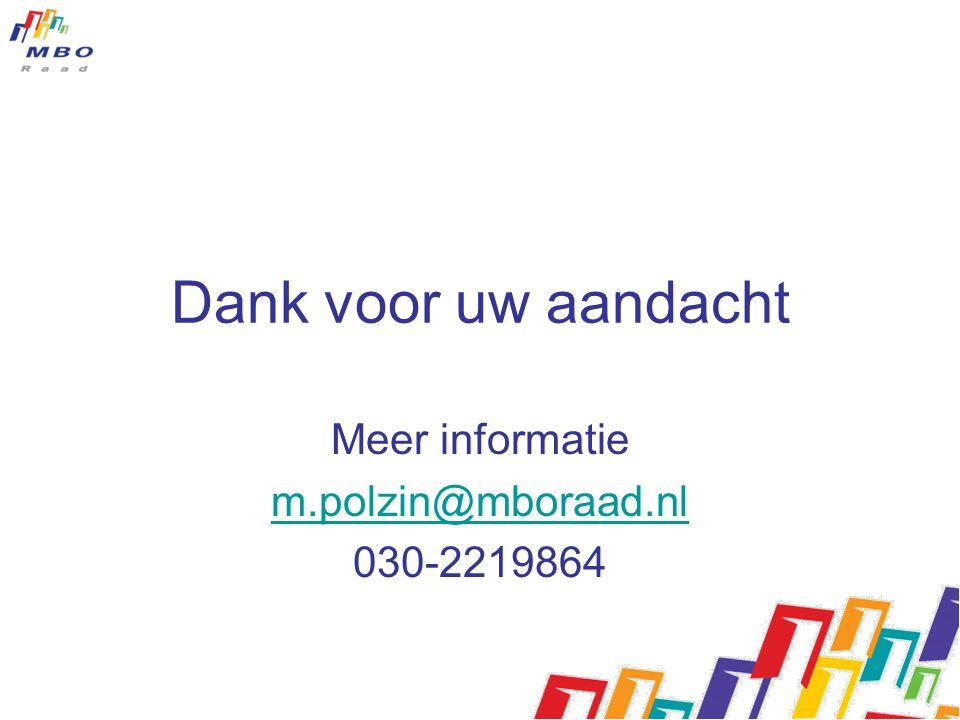 Dank voor uw aandacht Meer informatie m.polzin@mboraad.nl 030-2219864