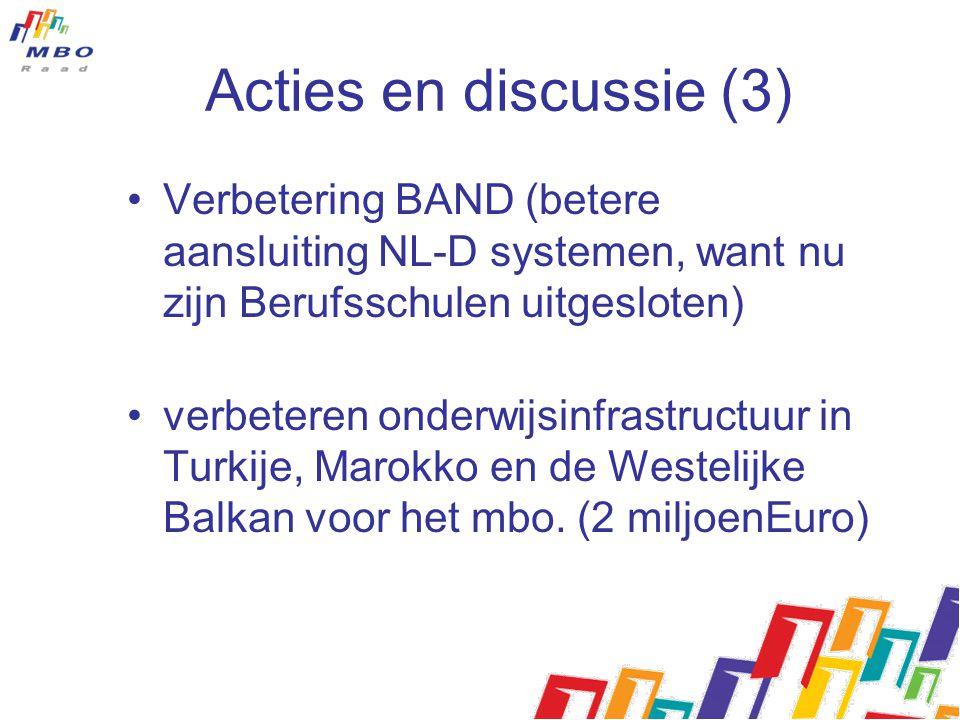 Acties en discussie (3) Verbetering BAND (betere aansluiting NL-D systemen, want nu zijn Berufsschulen uitgesloten) verbeteren onderwijsinfrastructuur in Turkije, Marokko en de Westelijke Balkan voor het mbo.