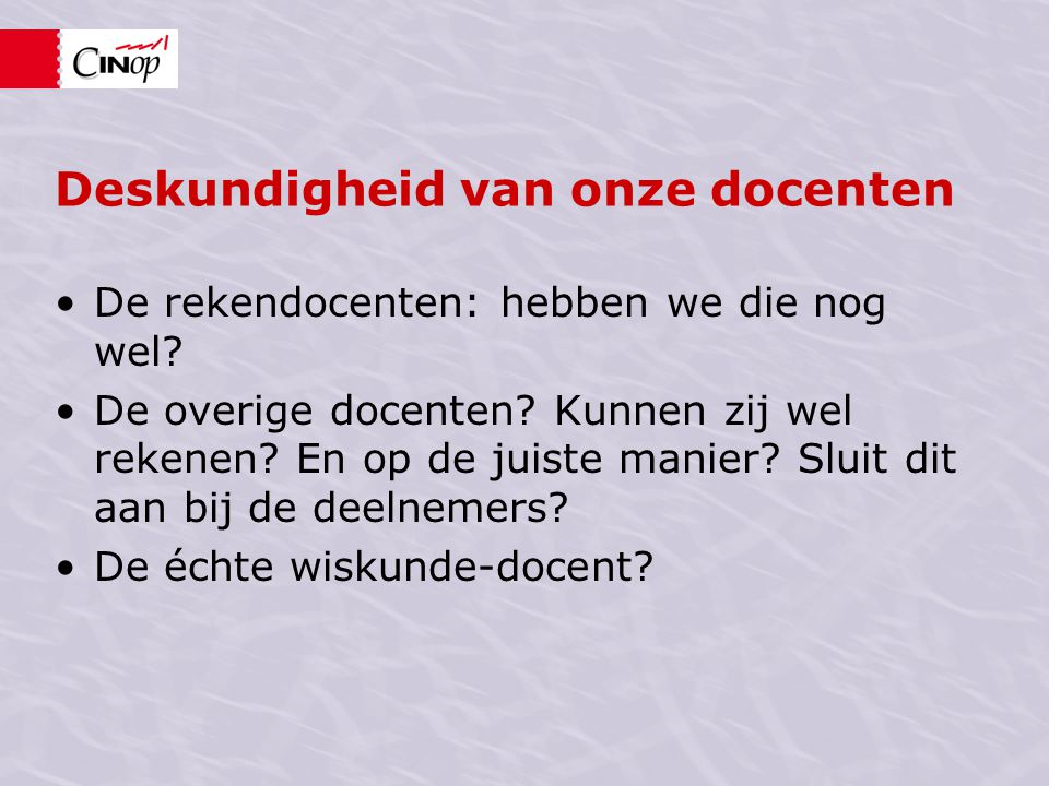 Deskundigheid van onze docenten De rekendocenten: hebben we die nog wel.