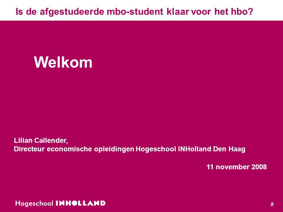 2 Lilian Callender, Directeur economische opleidingen Hogeschool INHolland Den Haag 11 november 2008 Welkom