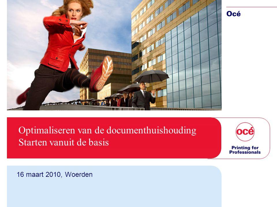 Optimaliseren van de documenthuishouding Starten vanuit de basis 16 maart 2010, Woerden
