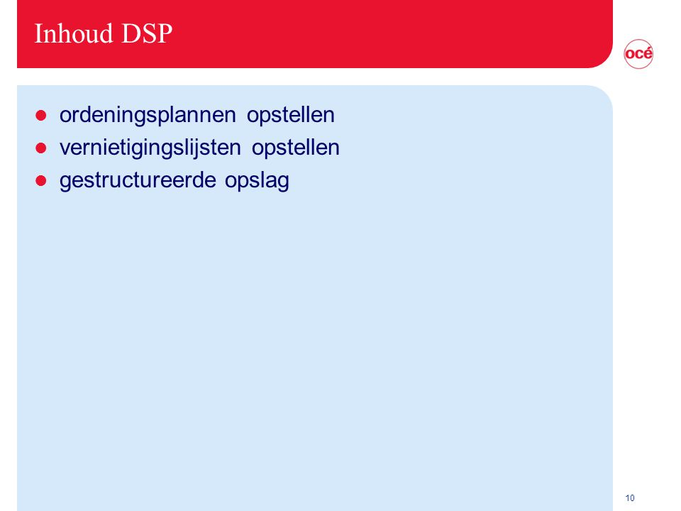 10 Inhoud DSP l ordeningsplannen opstellen l vernietigingslijsten opstellen l gestructureerde opslag