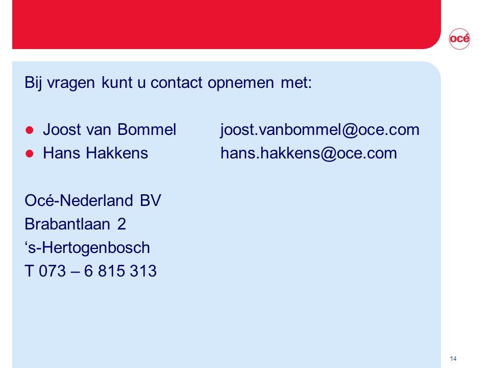 14 Bij vragen kunt u contact opnemen met: l Joost van Bommel joost.vanbommel@oce.com l Hans Hakkenshans.hakkens@oce.com Océ-Nederland BV Brabantlaan 2