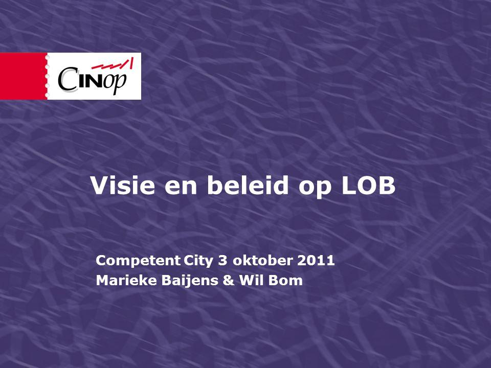 Visie en beleid op LOB Competent City 3 oktober 2011 Marieke Baijens & Wil Bom